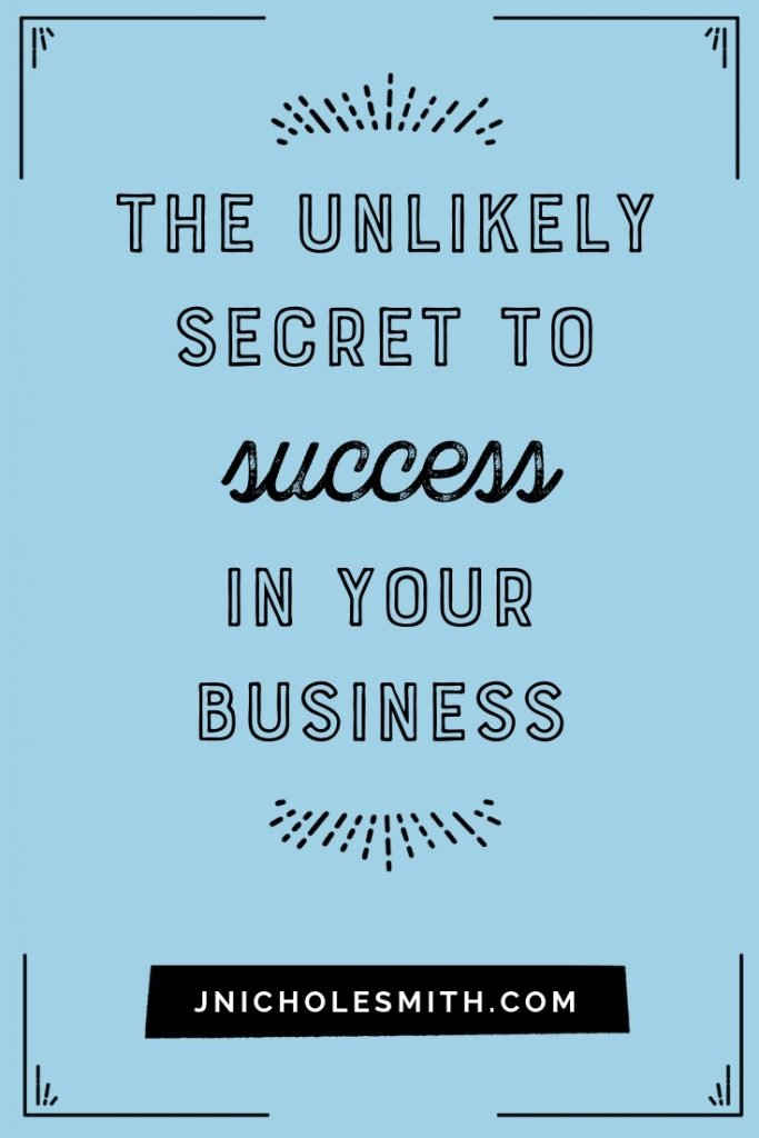 The Unlikely (very personal) Secret to Success in Your